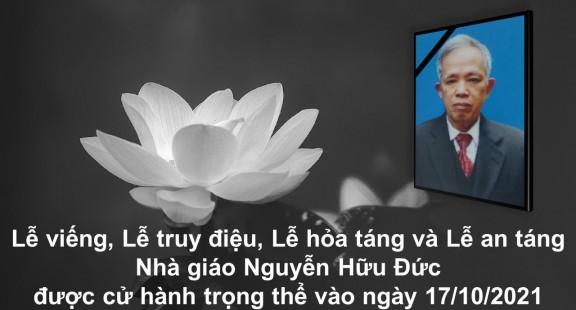 Lễ viếng, Lễ truy điệu, Lễ hỏa táng và Lễ an táng Nhà giáo Nguyễn Hữu Đức được cử hành trọng thể vào ngày 17/10/2021